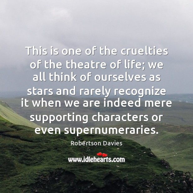 This is one of the cruelties of the theatre of life; we Image
