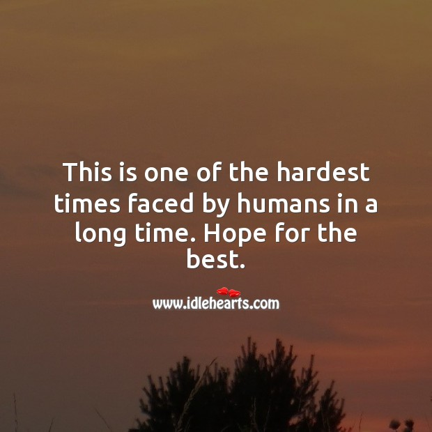 This is one of the hardest times faced by humans in a long time. Stay Safe Quotes Image