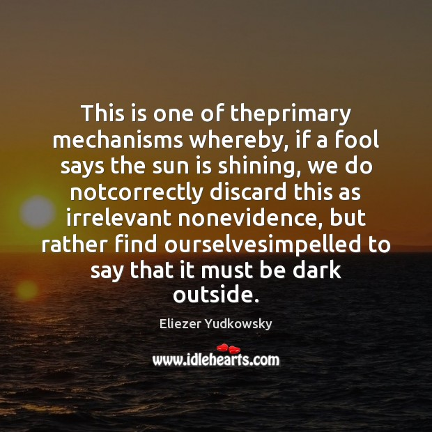 This is one of theprimary mechanisms whereby, if a fool says the Eliezer Yudkowsky Picture Quote