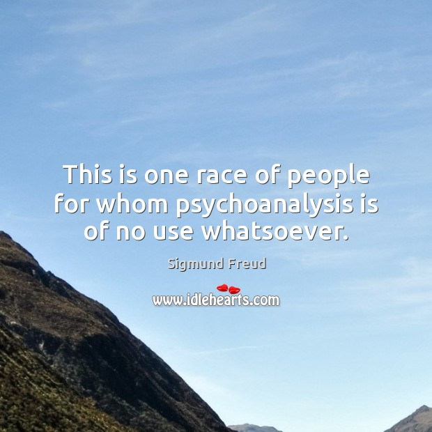 Image, This is one race of people for whom psychoanalysis is of no use whatsoever.