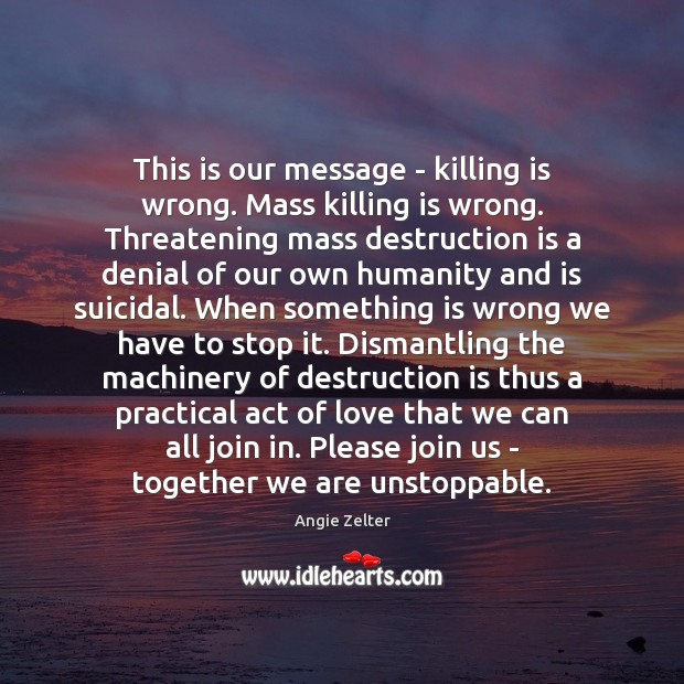 Image, This is our message – killing is wrong. Mass killing is wrong.