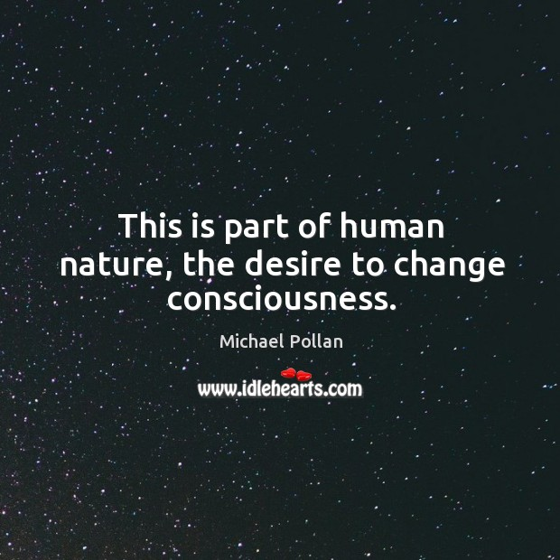 This is part of human nature, the desire to change consciousness. Image