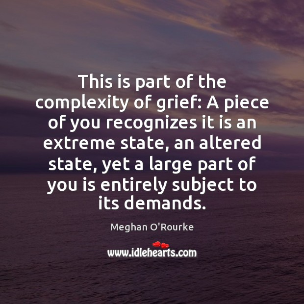 Image, This is part of the complexity of grief: A piece of you