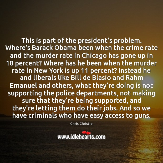 This is part of the president's problem. Where's Barack Obama been when Chris Christie Picture Quote