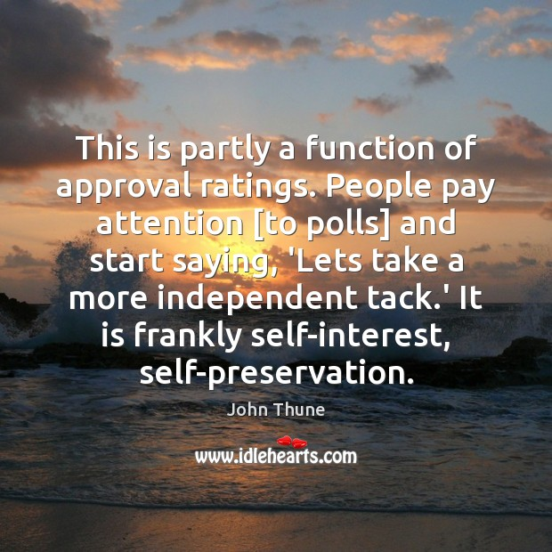 Image, This is partly a function of approval ratings. People pay attention [to
