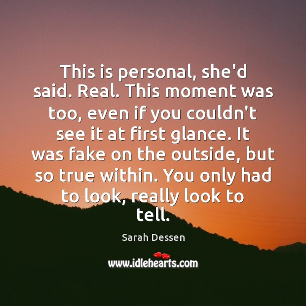 This is personal, she'd said. Real. This moment was too, even if Sarah Dessen Picture Quote