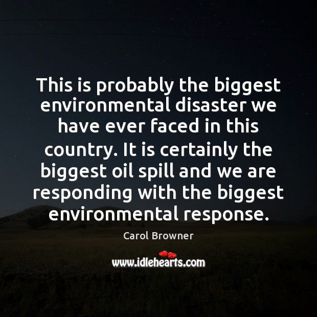 Image, This is probably the biggest environmental disaster we have ever faced in