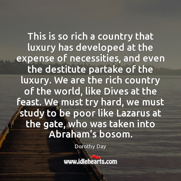 This is so rich a country that luxury has developed at the Dorothy Day Picture Quote