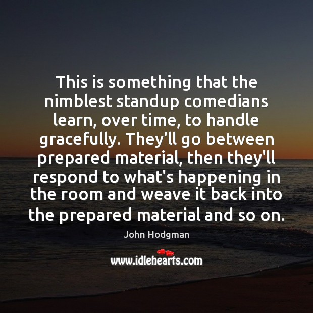 This is something that the nimblest standup comedians learn, over time, to Image