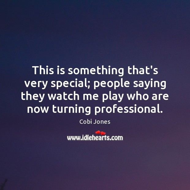 This is something that's very special; people saying they watch me play Cobi Jones Picture Quote