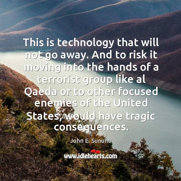 Image, This is technology that will not go away. And to risk it moving into the hands of a terrorist