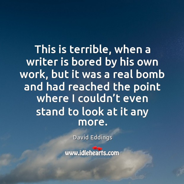 Image, This is terrible, when a writer is bored by his own work, but it was a real bomb and had