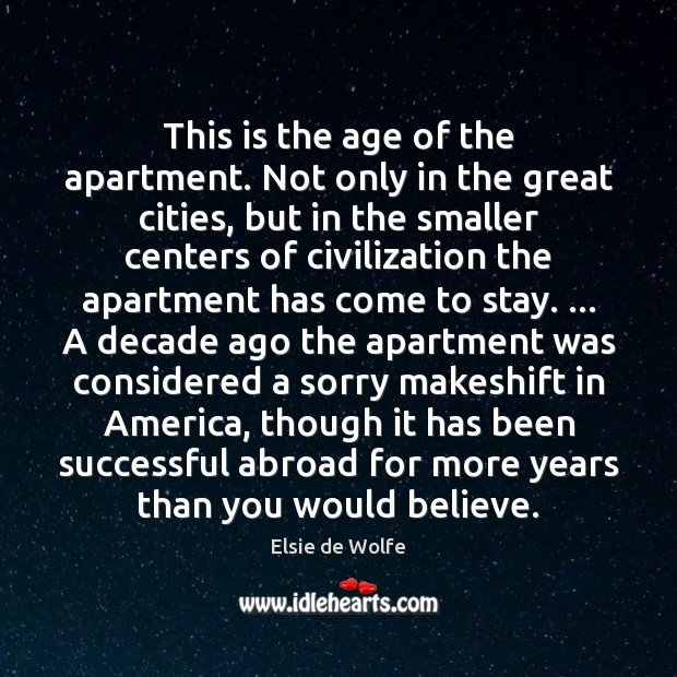 This is the age of the apartment. Not only in the great Elsie de Wolfe Picture Quote