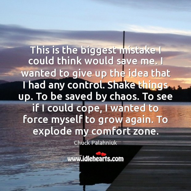 This is the biggest mistake I could think would save me. I Chuck Palahniuk Picture Quote