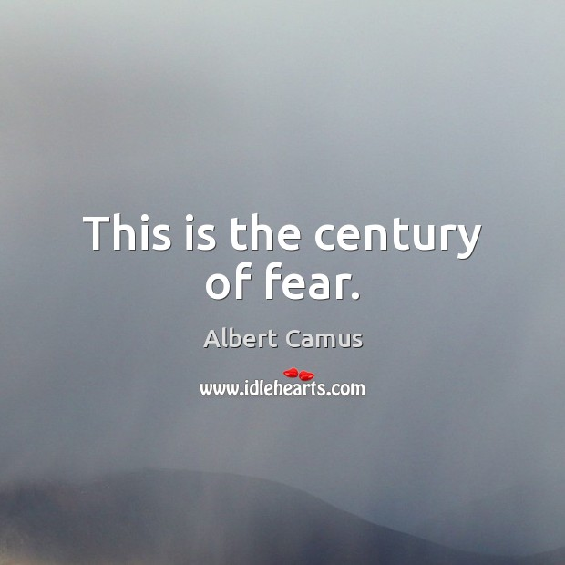 Image, This is the century of fear.