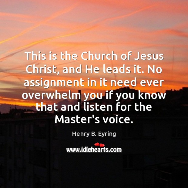 This is the Church of Jesus Christ, and He leads it. No Henry B. Eyring Picture Quote