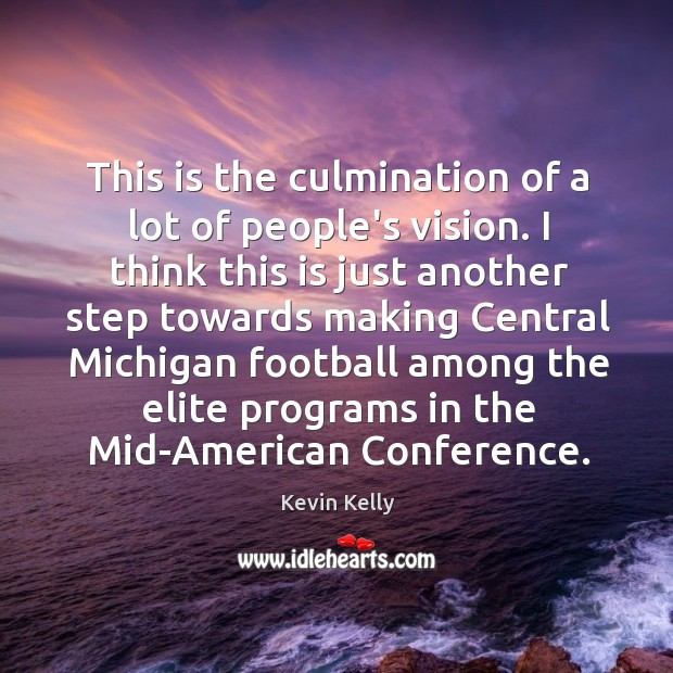 This is the culmination of a lot of people's vision. I think Kevin Kelly Picture Quote