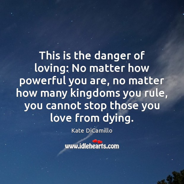 This is the danger of loving: No matter how powerful you are, Image