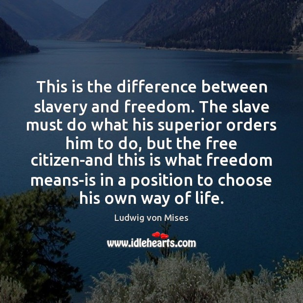Image, This is the difference between slavery and freedom. The slave must do