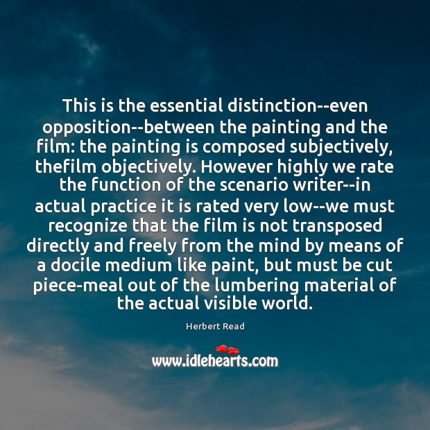 This is the essential distinction–even opposition–between the painting and the film: the Herbert Read Picture Quote