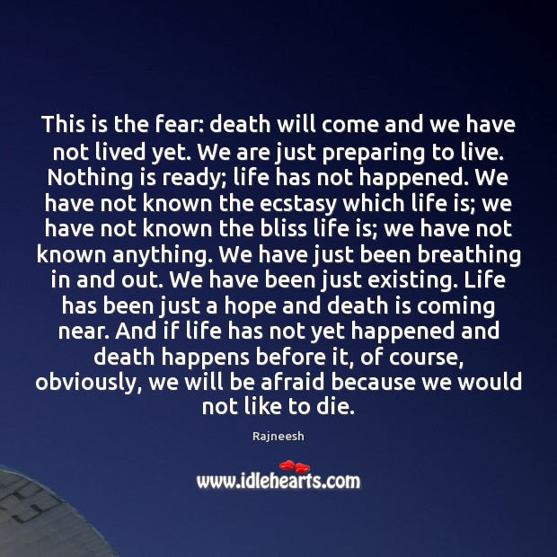 Image, This is the fear: death will come and we have not lived