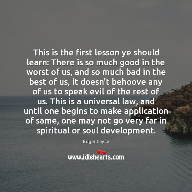 This is the first lesson ye should learn: There is so much Edgar Cayce Picture Quote