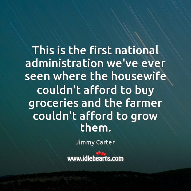 This is the first national administration we've ever seen where the housewife Jimmy Carter Picture Quote