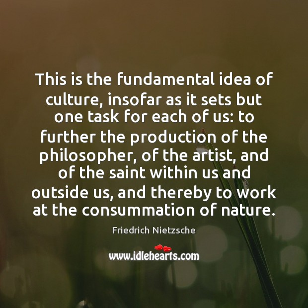 This is the fundamental idea of culture, insofar as it sets but Friedrich Nietzsche Picture Quote