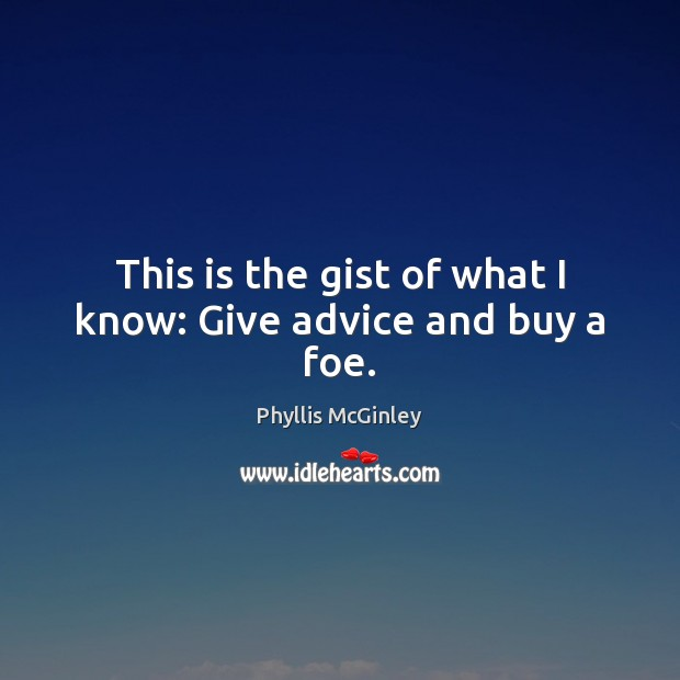 This is the gist of what I know: Give advice and buy a foe. Image