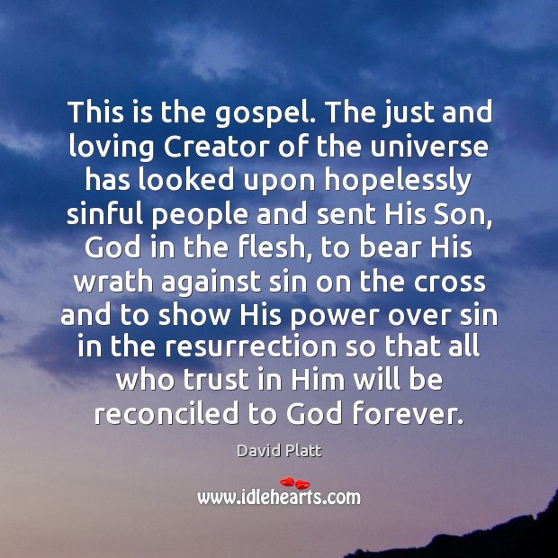 This is the gospel. The just and loving Creator of the universe David Platt Picture Quote