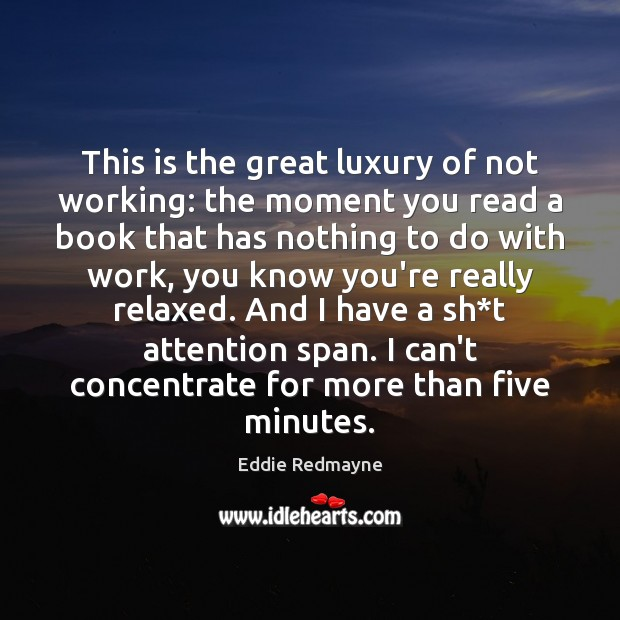 Image, This is the great luxury of not working: the moment you read