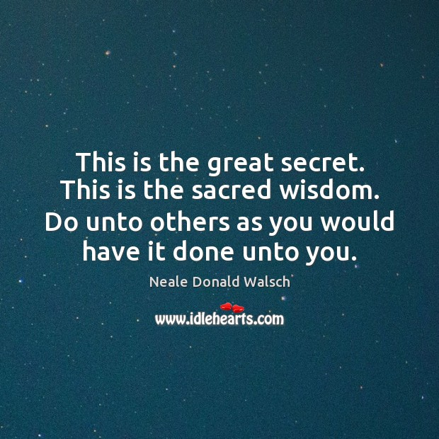 Image, This is the great secret. This is the sacred wisdom. Do unto