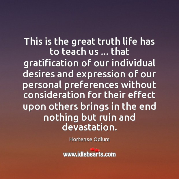 This is the great truth life has to teach us … that gratification Hortense Odlum Picture Quote