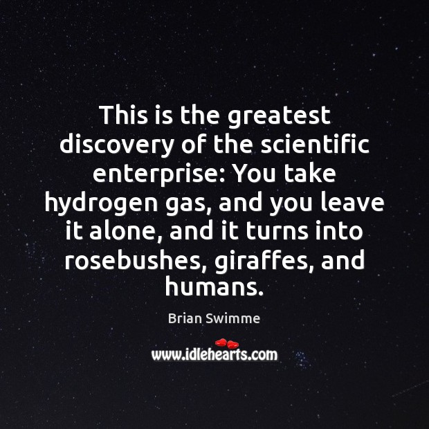 Image, This is the greatest discovery of the scientific enterprise: You take hydrogen