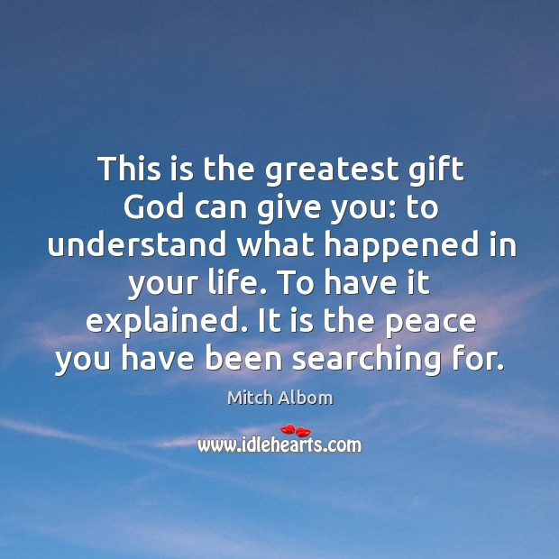 This is the greatest gift God can give you: to understand what Mitch Albom Picture Quote