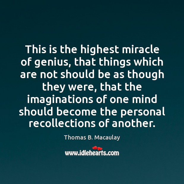 Image, This is the highest miracle of genius, that things which are not