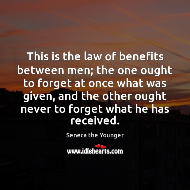This is the law of benefits between men; the one ought to Image