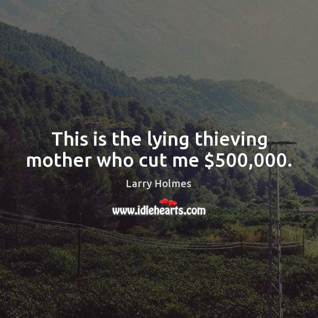 This is the lying thieving mother who cut me $500,000. Image