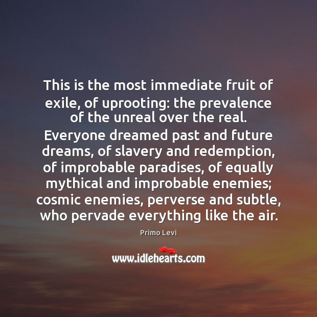 This is the most immediate fruit of exile, of uprooting: the prevalence Primo Levi Picture Quote