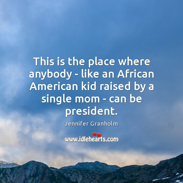 This is the place where anybody – like an African American kid Jennifer Granholm Picture Quote