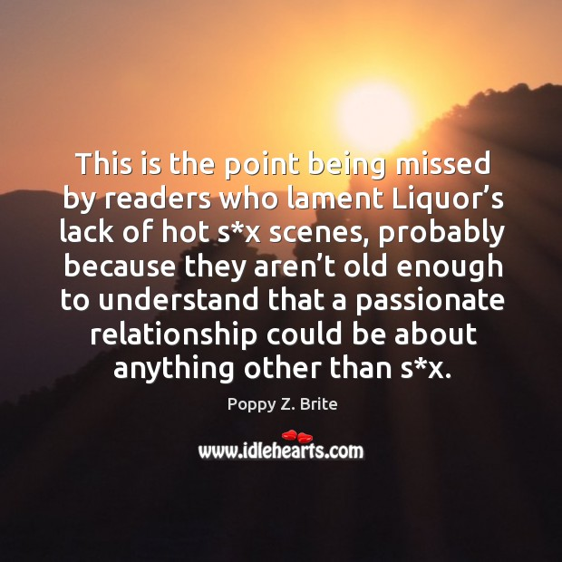 Image, This is the point being missed by readers who lament liquor's lack of hot s*x scenes