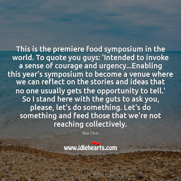 This is the premiere food symposium in the world. To quote you Image