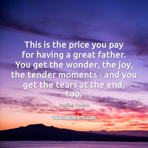 This is the price you pay for having a great father. You Price You Pay Quotes Image