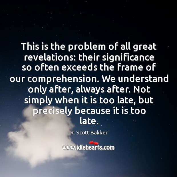 This is the problem of all great revelations: their significance so often Image