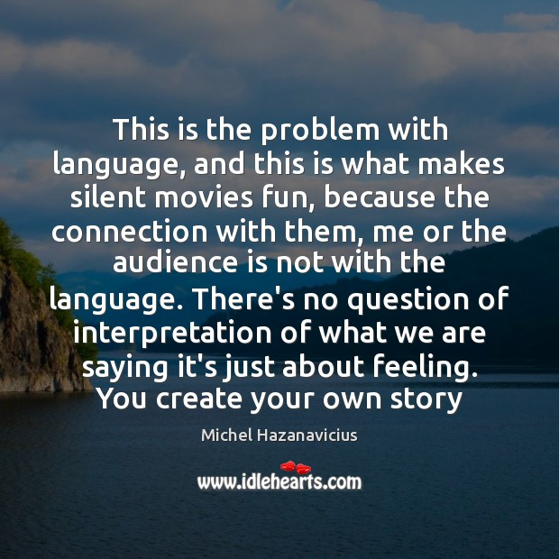This is the problem with language, and this is what makes silent Michel Hazanavicius Picture Quote