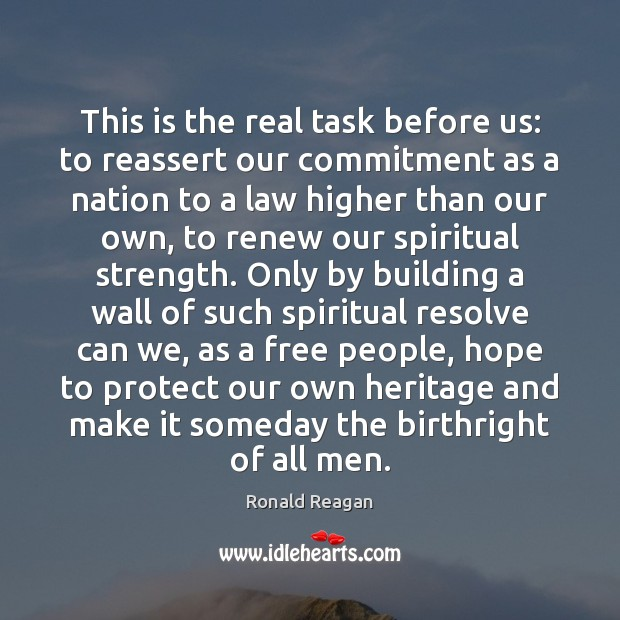 This is the real task before us: to reassert our commitment as Image