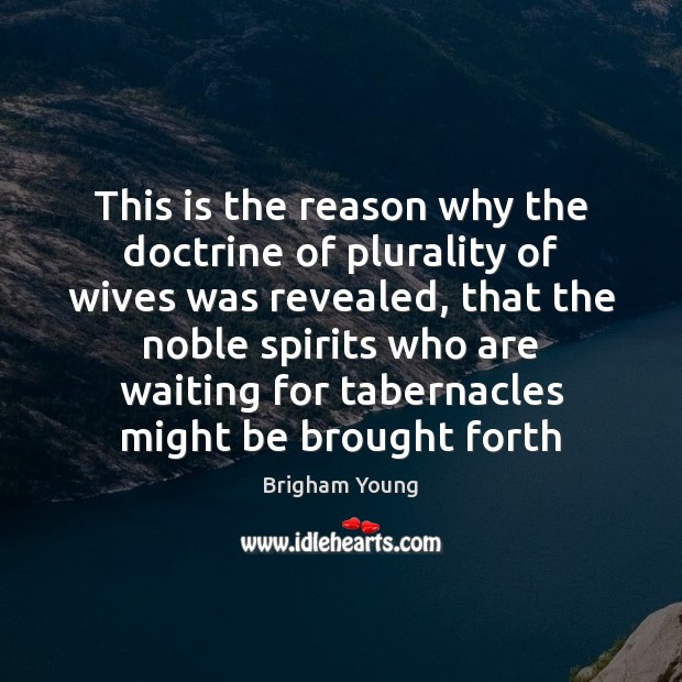 This is the reason why the doctrine of plurality of wives was Brigham Young Picture Quote