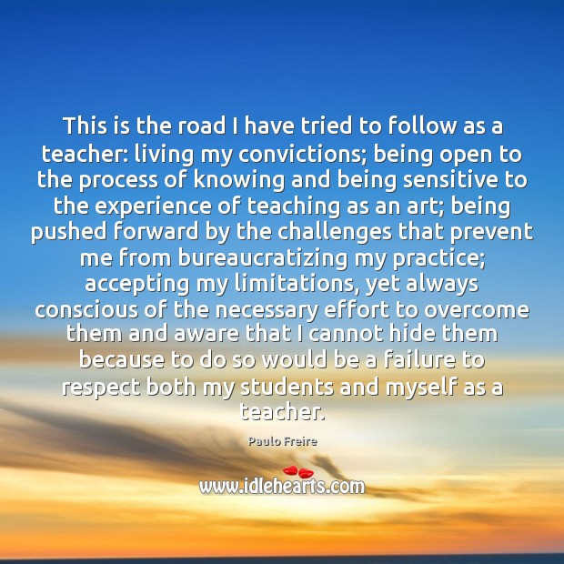 This is the road I have tried to follow as a teacher: Paulo Freire Picture Quote