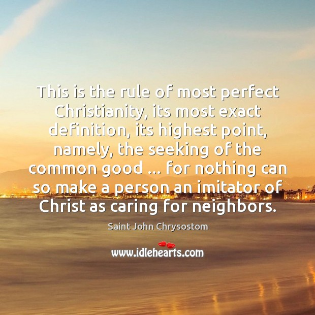 This is the rule of most perfect Christianity, its most exact definition, Image