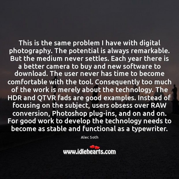 Image, This is the same problem I have with digital photography. The potential